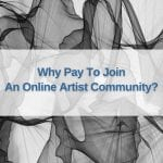 Why Pay To Join An Online Art Community?
